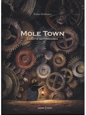 Mole Town. La città sotterranea. Ediz. illustrata