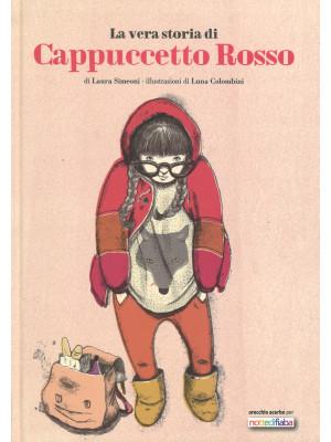 La vera storia di Cappuccetto Rosso. Ediz. illustrata