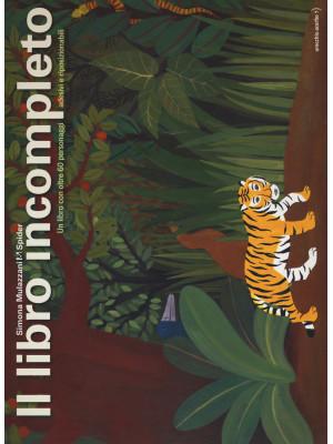 Il libro incompleto. Un libro con oltre 60 personaggi adesivi e riposizionabili. Ediz. a colori. Ediz. a spirale