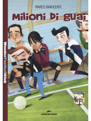 Milioni di guai. Wonder Football Club. Vol. 3