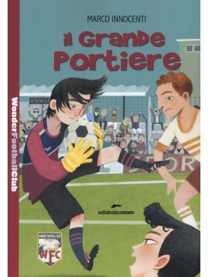 Il grande portiere. Wonder Football Club. Vol. 4
