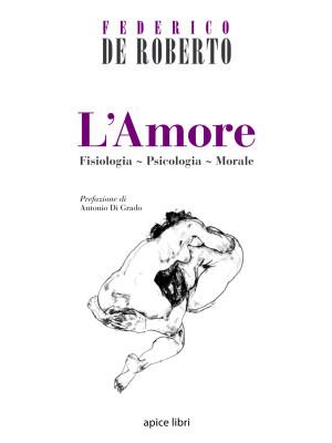 L'amore. Fisiologia, psicologia, morale