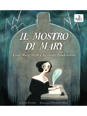 Il mostro di Mary. Come Mary Shelley ha creato Frankenstein
