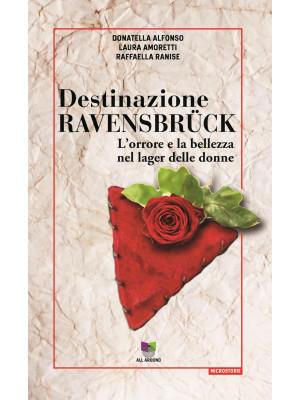 Destinazione Ravensbrück. L'orrore e la bellezza nel lager delle donne