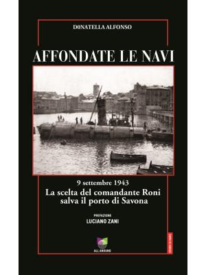 Affondate le navi. 9 settembre 1943. La scelta del comandante Roni salva il porto di Savona