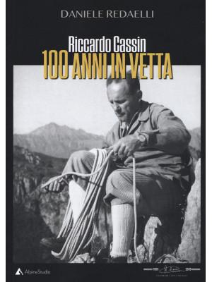 Riccardo Cassin. 100 anni in vetta. Nuova ediz.