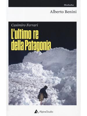 Casimiro Ferrari. L'ultimo re della Patagonia. Nuova ediz.