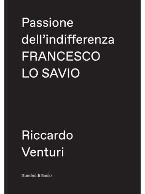 Passione dell'indifferenza. Francesco Lo Savio