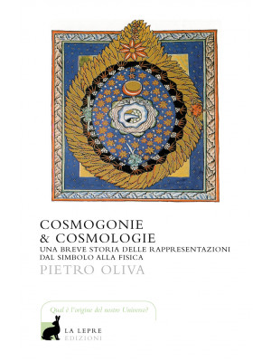 Cosmogonie & cosmologie. Una breve storia delle rappresentazioni dal simbolo alla fisica