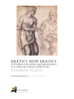 Eretici non eretici. Vittoria Colonna, Michelangelo e il circolo degli...