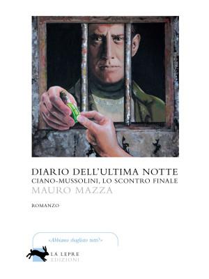 Diario dell'ultima notte. Ciano-Mussolini, lo scontro finale