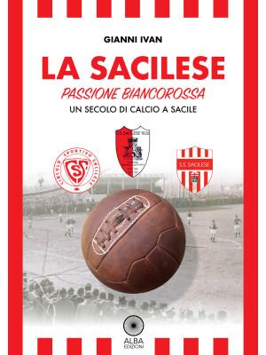 La Sacilese. Passione biancorossa. Un secolo di calcio a Sacile