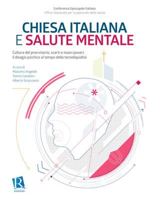 Chiesa italiana e salute mentale. Nuova ediz.. Vol. 1: Cultura del provvisorio, scarti e nuovi poveri: il disagio psichico al tempo della tecnoliquidità