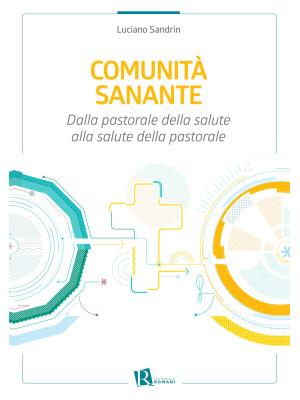 Comunità sanante. Dalla pastorale della salute alla salute della pastorale