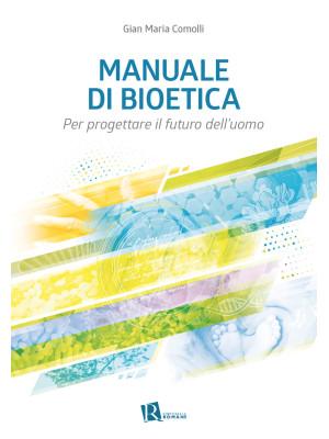 Manuale di bioetica. Per progettare il futuro dell'uomo