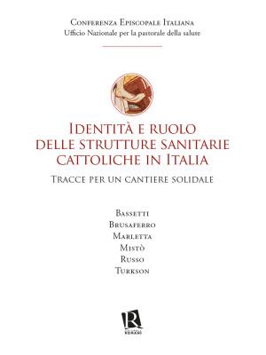 Identità e ruolo delle strutture sanitarie cattoliche in Italia. Tracce per un cantiere solidale
