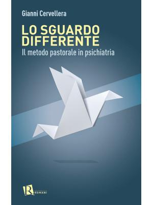 Lo sguardo differente. Il metodo pastorale in psichiatria