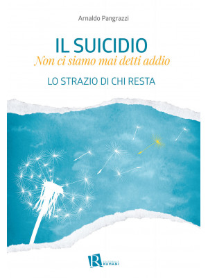 Il suicidio. Non ci siamo mai detti addio. Lo strazio di chi resta