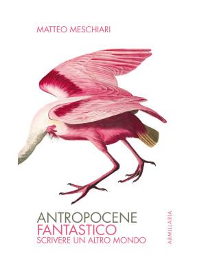 Antropocene fantastico. Scrivere un altro mondo