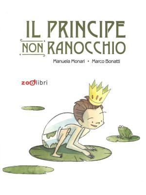 Il principe non ranocchio. Ediz. illustrata