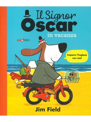 Il signor Oscar in vacanza. Ediz. a colori