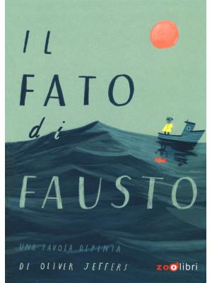 Il fato di Fausto. Una favola dipinta. Ediz. a colori