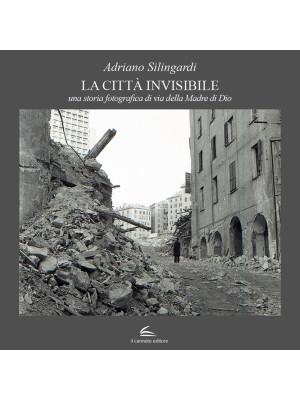 La città invisibile. Una storia fotografica di via della Madre di Dio. Ediz. illustrata