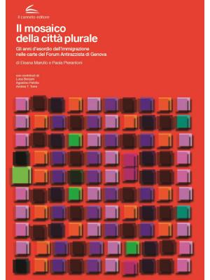 Il mosaico della città plurale. Gli anni dell'esordio dell'immigrazione nelle carte del Forum Antirazzista di Genova