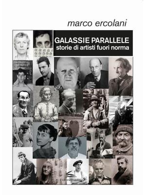 Galassie parallele. Storie di artisti fuori norma