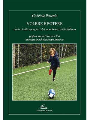Volere è potere: storie di vita esemplari dal mondo del calcio italiano