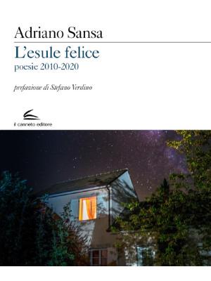 L'esule felice. Poesie 2010-2020