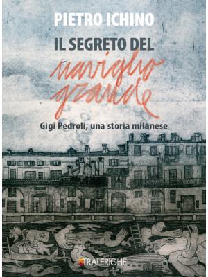 Il segreto del Naviglio Grande. Gigi Pedroli: una storia milanese