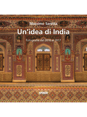 Un'idea di India. Fotografie dal 2010 al 2017. Ediz. illustrata