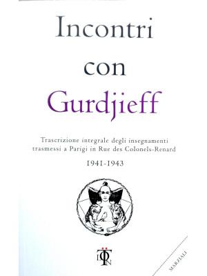 Incontri con Gurdjieff. Trascrizione integrale degli insegnamenti trasmessi a Parigi in rue des Colonels-Renard 1941-1943
