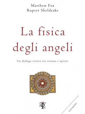 La fisica degli angeli. Un dialogo eretico tra scienza e spirito
