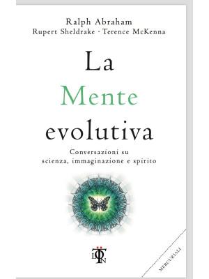 La mente evolutiva. Conversazioni su scienza, immaginazione e spirito