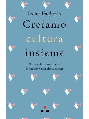 Creiamo cultura insieme. 10 cose da sapere prima di iniziare una discussione