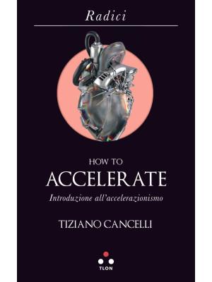 How to accelerate. Introduzione all'accelerazionismo