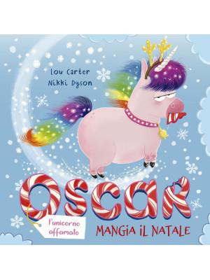 Oscar (l'unicorno affamato) mangia il Natale. Ediz. a colori