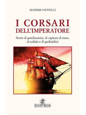 I corsari dell'imperatore. Storie di gentiluomini, di capitani di mare, di soldati e di garibaldini