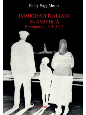 Immigrati italiani in America. Hammonton, N.J. 1907