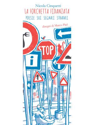 La forchetta fidanzata. Poesie sui segnali stradali