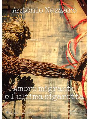 Amore migrante e l'ultima sigaretta. Ediz. italiana e spagnola