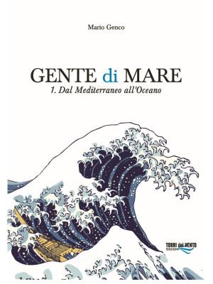Gente di mare. Vol. 1: Dal Mediterraneo all'Oceano