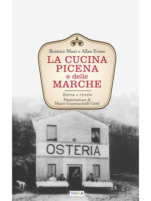 La cucina picena e delle Marche. Storia e ricette