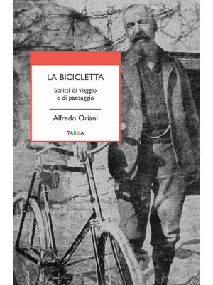 La bicicletta. Scritti di viaggio e di paesaggio