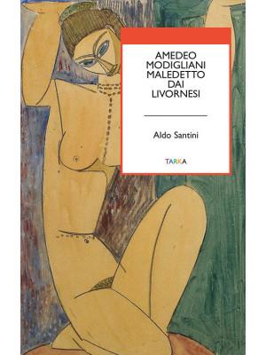 Amedeo Modigliani maledetto dai livornesi