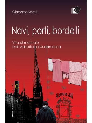 Navi, porti, bordelli. Vita di marinaio. Dall'Adriatico al Sudamerica