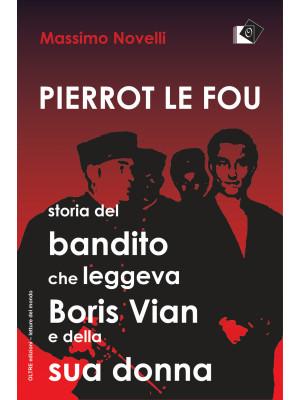 Pierrot le fou. Storia del bandito che leggeva Boris Vian e della sua donna