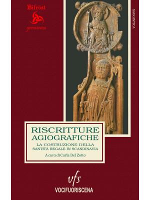 Riscritture agiografiche. La costruzione della santità regale in Scandinavia. Ediz. italiana e inglese